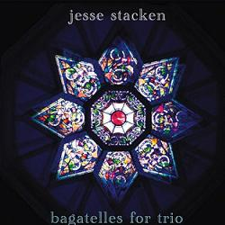 Jesse Stacken - Bagatelles for Trio